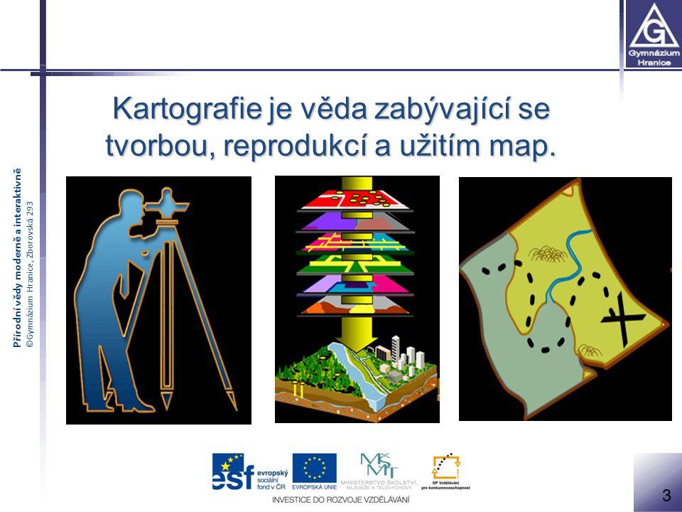 Přírodní vědy moderně a interaktivně ©Gymnázium Hranice, Zborovská 293 Kartografie je věda zabývající se tvorbou, reprodukcí a užitím map. 3