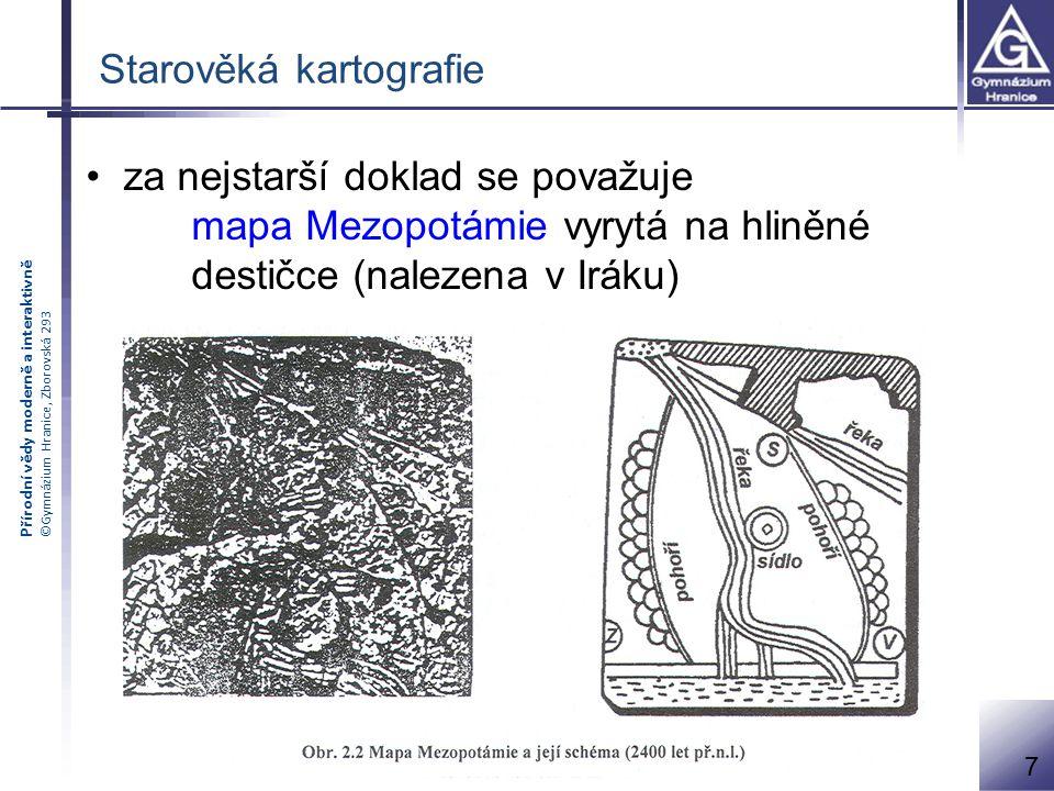 Přírodní vědy moderně a interaktivně ©Gymnázium Hranice, Zborovská 293 Starověká kartografie za nejstarší doklad se považuje mapa Mezopotámie vyrytá na hliněné destičce (nalezena v Iráku) 7