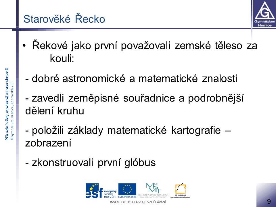Přírodní vědy moderně a interaktivně ©Gymnázium Hranice, Zborovská 293 Starověké Řecko Řekové jako první považovali zemské těleso za kouli: - dobré as