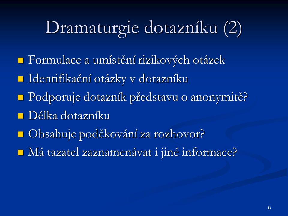 5 Dramaturgie dotazníku (2) Formulace a umístění rizikových otázek Formulace a umístění rizikových otázek Identifikační otázky v dotazníku Identifikač