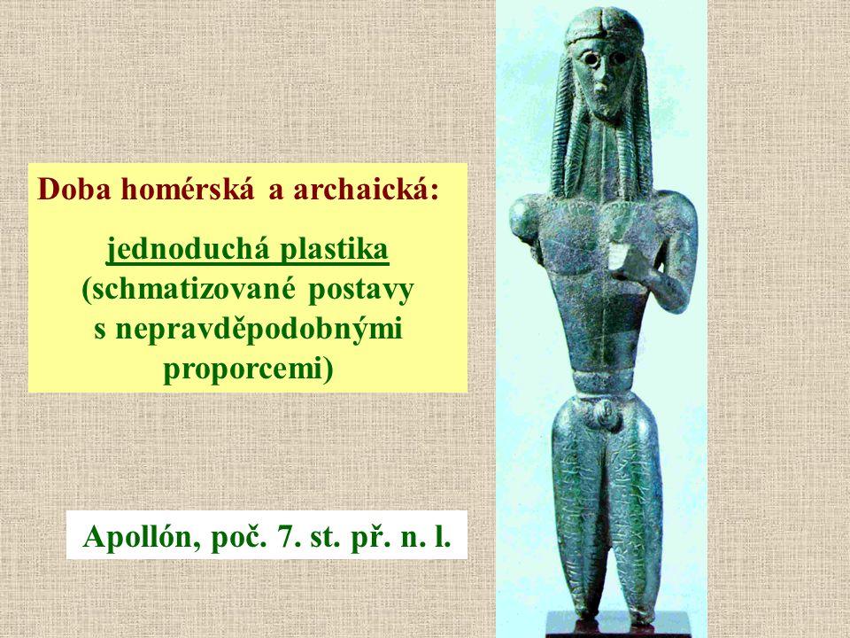 Doba homérská a archaická: jednoduchá plastika (schmatizované postavy s nepravděpodobnými proporcemi) Apollón, poč. 7. st. př. n. l.