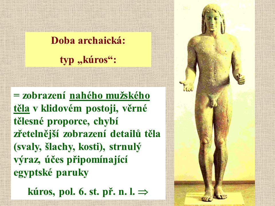 """Doba archaická: typ """"kúros"""": = zobrazení nahého mužského těla v klidovém postoji, věrné tělesné proporce, chybí zřetelnější zobrazení detailů těla (sv"""