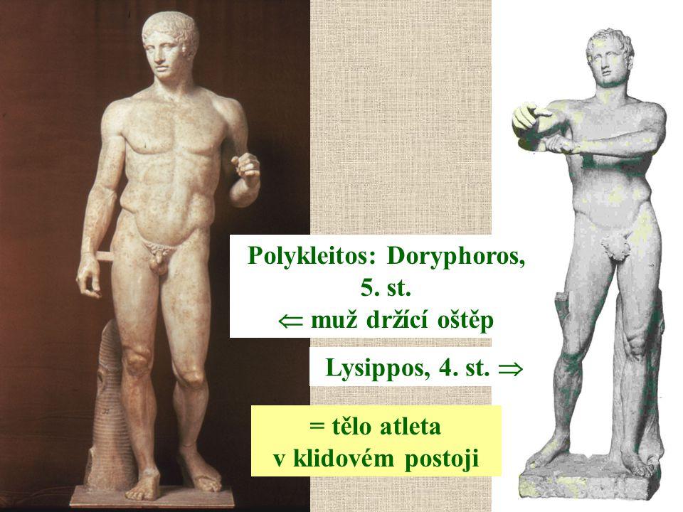 Polykleitos: Doryphoros, 5. st.  muž držící oštěp Lysippos, 4. st.  = tělo atleta v klidovém postoji