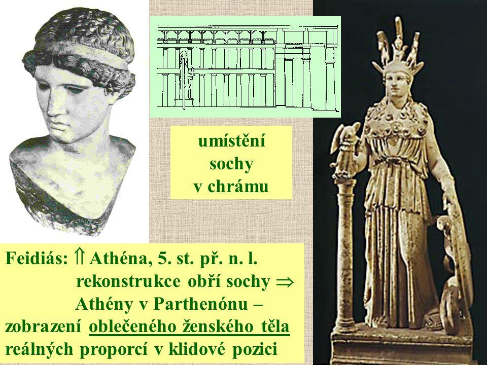 Feidiás:  Athéna, 5. st. př. n. l. rekonstrukce obří sochy  Athény v Parthenónu – zobrazení oblečeného ženského těla reálných proporcí v klidové poz