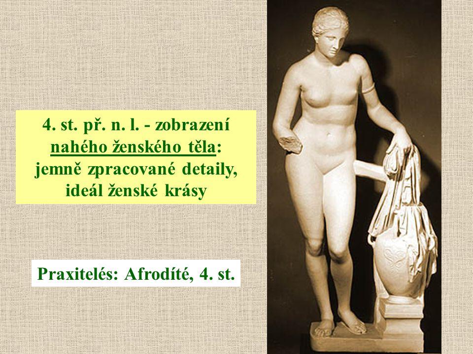 4. st. př. n. l. - zobrazení nahého ženského těla: jemně zpracované detaily, ideál ženské krásy Praxitelés: Afrodíté, 4. st.