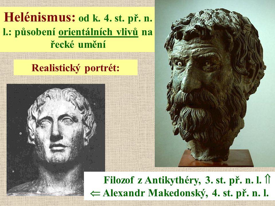 Helénismus: od k. 4. st. př. n. l.: působení orientálních vlivů na řecké umění Realistický portrét: Filozof z Antikythéry, 3. st. př. n. l.   Alexan