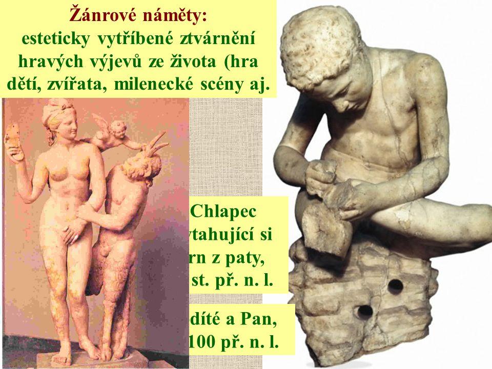 Afrodíté a Pan, k. r. 100 př. n. l. Chlapec vytahující si trn z paty, 3. st. př. n. l. Žánrové náměty: esteticky vytříbené ztvárnění hravých výjevů ze