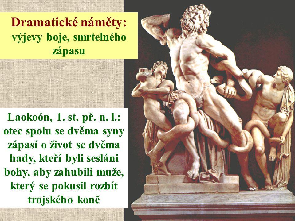 Dramatické náměty: výjevy boje, smrtelného zápasu Laokoón, 1. st. př. n. l.: otec spolu se dvěma syny zápasí o život se dvěma hady, kteří byli sesláni