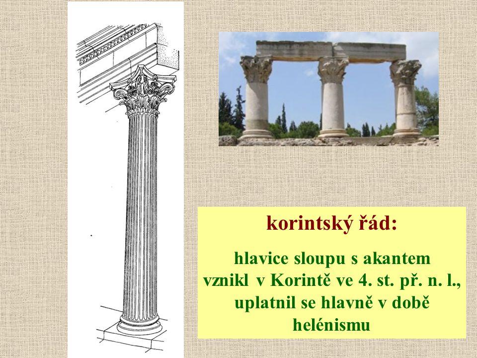 korintský řád: hlavice sloupu s akantem vznikl v Korintě ve 4. st. př. n. l., uplatnil se hlavně v době helénismu