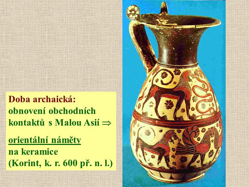Doba archaická: obnovení obchodních kontaktů s Malou Asií  orientální náměty na keramice (Korint, k. r. 600 př. n. l.)