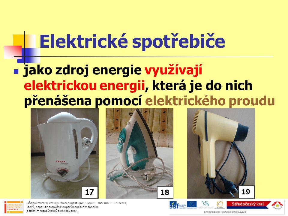 ELEKTRICKÝ PROUD obrovské množství elektronů, které se pohybují vodičem od zdroje ke spotřebiči a zpět vodič měď, hliník, voda nevodič plasty, keramika, dřevo, guma se používá k izolování vodičů Učební materiál vznikl v rámci projektu INFORMACE – INSPIRACE – INOVACE, který je spolufinancován Evropským sociálním fondem a státním rozpočtem České republiky.