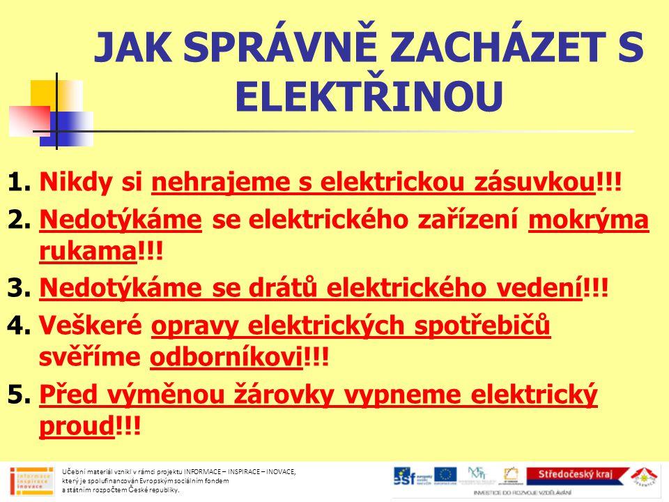 ELEKTRICKÝ OBVOD elektrický proud protéká pouze vedením, které tvoří uzavřený okruh schématické značky Učební materiál vznikl v rámci projektu INFORMACE – INSPIRACE – INOVACE, který je spolufinancován Evropským sociálním fondem a státním rozpočtem České republiky.