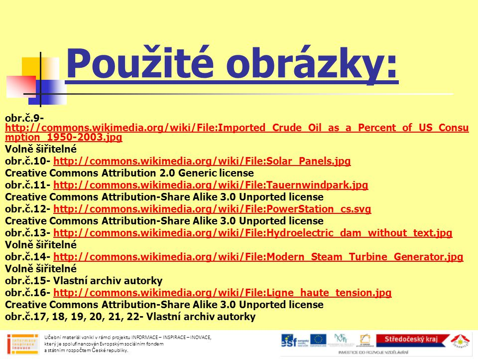 Použité obrázky: obr.č.9- http://commons.wikimedia.org/wiki/File:Imported_Crude_Oil_as_a_Percent_of_US_Consu mption_1950-2003.jpg http://commons.wikim