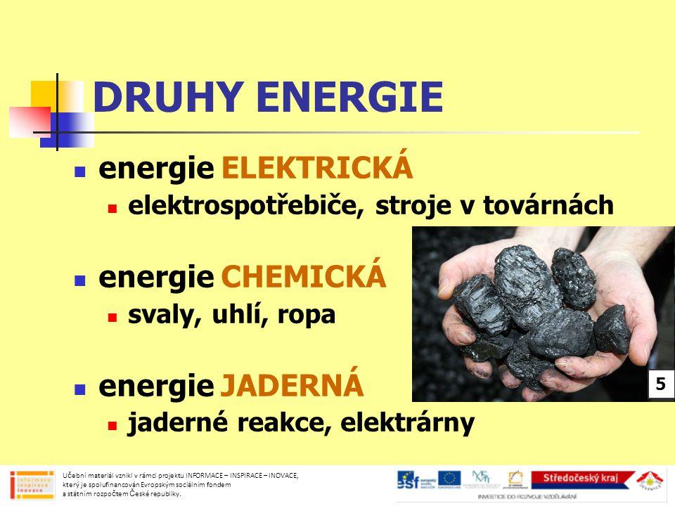 ZDROJE ENERGIE hlavním zdrojem energie je SLUNCE nemůžeme ji vytvořit ani zničit můžeme ji pouze přeměňovat z jednoho druhu na jiný Učební materiál vznikl v rámci projektu INFORMACE – INSPIRACE – INOVACE, který je spolufinancován Evropským sociálním fondem a státním rozpočtem České republiky.