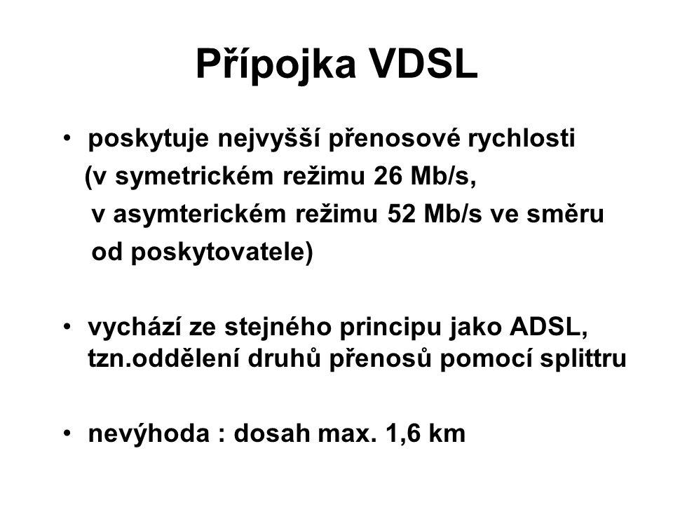 Přípojka VDSL poskytuje nejvyšší přenosové rychlosti (v symetrickém režimu 26 Mb/s, v asymterickém režimu 52 Mb/s ve směru od poskytovatele) vychází z