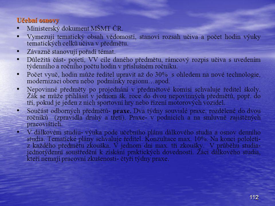 112 Učební osnovy Ministerský dokument MŠMT ČR. Vymezují tematický obsah vědomostí, stanoví rozsah učiva a počet hodin výuky tematických celků učiva v
