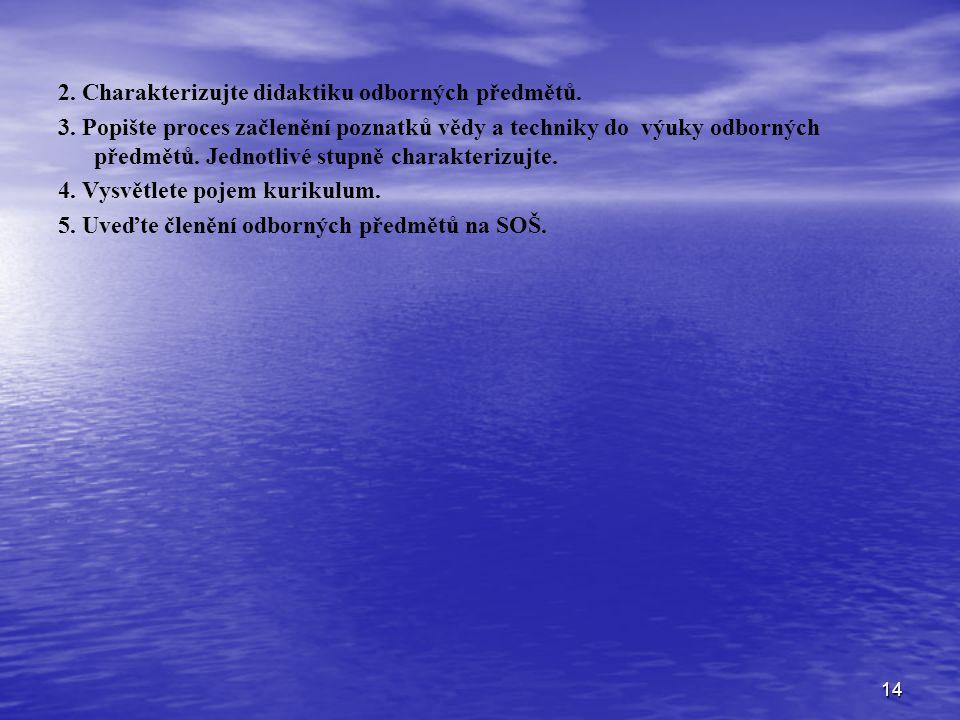14 2. Charakterizujte didaktiku odborných předmětů. 3. Popište proces začlenění poznatků vědy a techniky do výuky odborných předmětů. Jednotlivé stupn