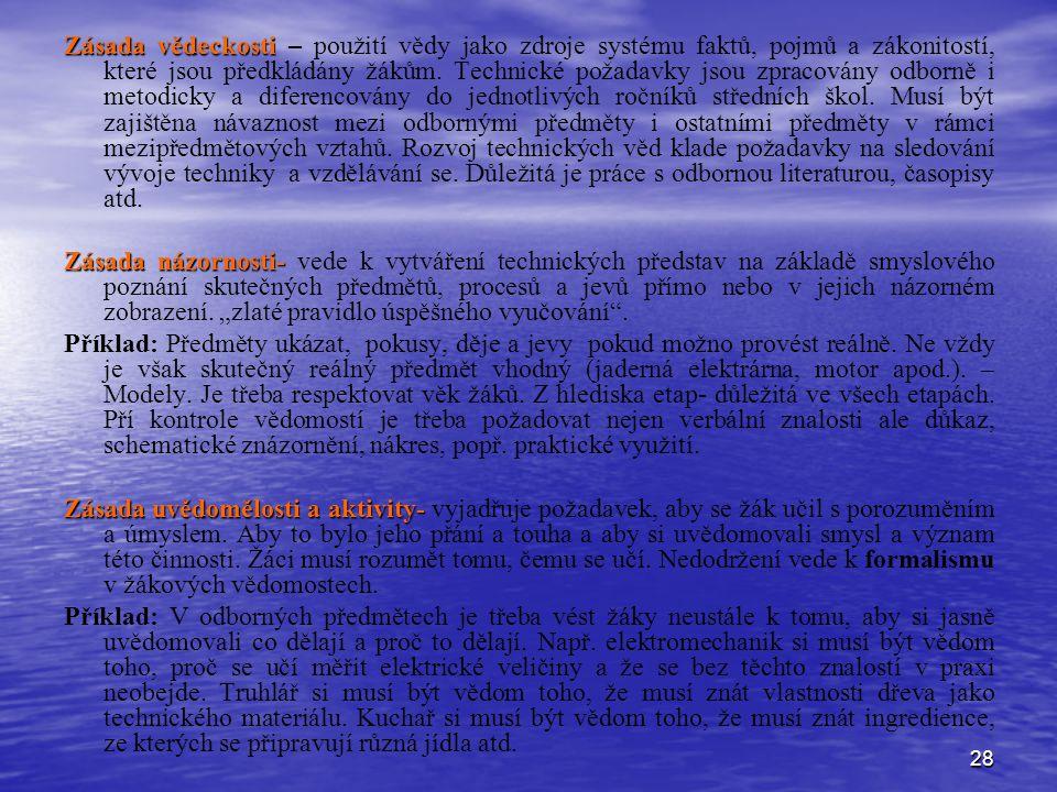 28 Zásada vědeckosti Zásada vědeckosti – použití vědy jako zdroje systému faktů, pojmů a zákonitostí, které jsou předkládány žákům. Technické požadavk