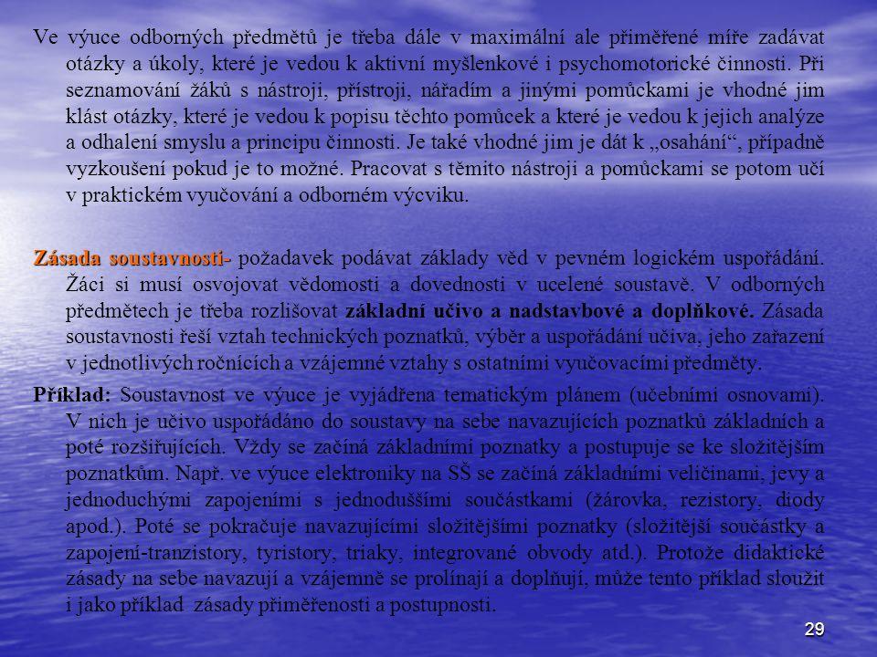 29 Ve výuce odborných předmětů je třeba dále v maximální ale přiměřené míře zadávat otázky a úkoly, které je vedou k aktivní myšlenkové i psychomotori