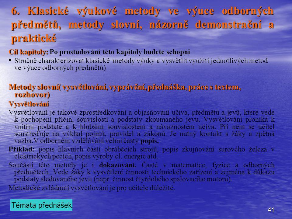 41 6. Klasické výukové metody ve výuce odborných předmětů, metody slovní, názorně demonstrační a praktické Cíl kapitoly: Cíl kapitoly: Po prostudování