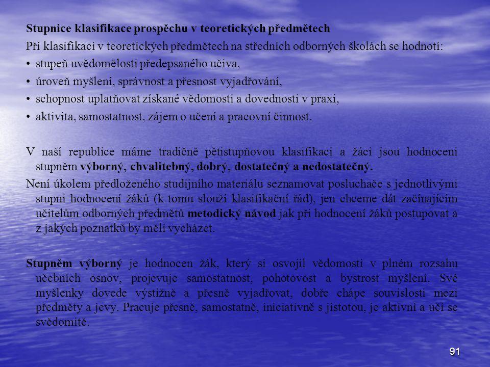 91 Stupnice klasifikace prospěchu v teoretických předmětech Při klasifikaci v teoretických předmětech na středních odborných školách se hodnotí: stupe
