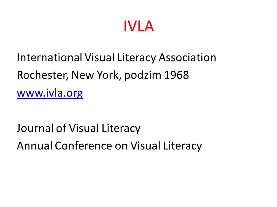 IVLA International Visual Literacy Association Rochester, New York, podzim 1968 www.ivla.org Journal of Visual Literacy Annual Conference on Visual Li