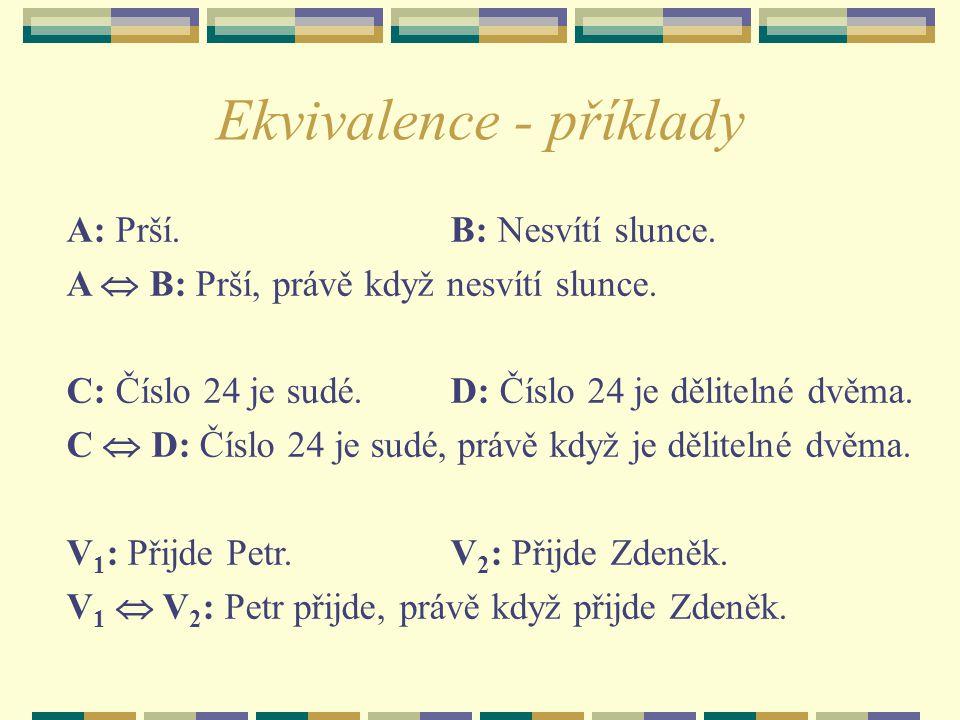 Tabulka pravdivostních hodnot : AB ABABA  B  B  A 1111 1000 0100 0011 Ekvivalence je pravdivý výrok, právě když mají oba výroky stejné pravdivostní hodnoty.