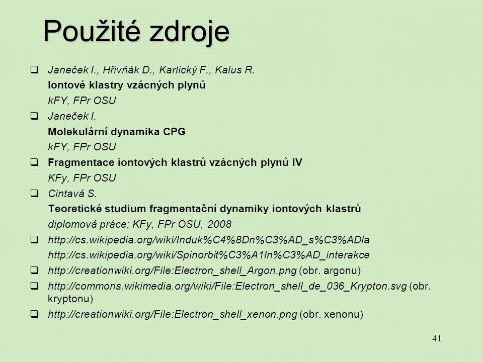 41 Použité zdroje  Janeček I., Hřivňák D., Karlický F., Kalus R. Iontové klastry vzácných plynů kFY, FPr OSU  Janeček I. Molekulární dynamika CPG kF