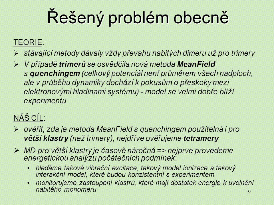 9 Řešený problém obecně TEORIE:  stávající metody dávaly vždy převahu nabitých dimerů už pro trimery  V případě trimerů se osvědčila nová metoda Mea