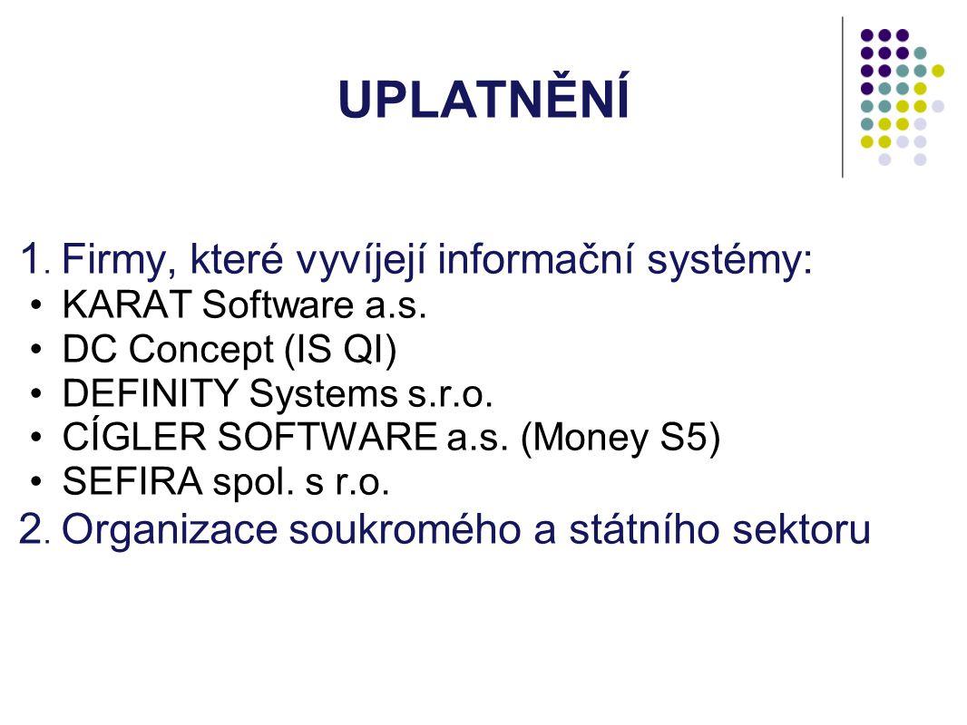 UPLATNĚNÍ 1. Firmy, které vyvíjejí informační systémy: KARAT Software a.s.