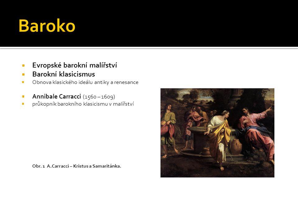  Evropské barokní malířství  Barokní klasicismus  Nicolas Poussin (1594 – 1665) přísně rozumový přístup ke skutečnosti  Znaky:  přehledná a vyvážená kompozice, ukázněný pohyb, zdrženlivá gesta, jemná barevná a světelná harmonie  záliba v antické mytologii Obr.