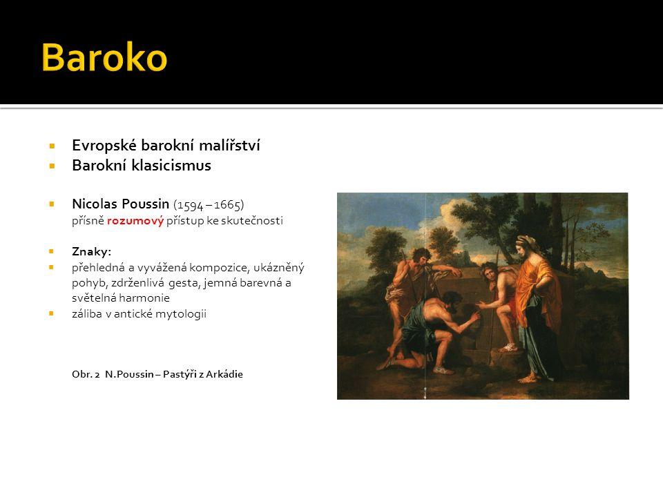  Evropské barokní malířství  Barokní klasicismus  ideální krajina krajina není realistická jako u holandských krajinářů  schématická  spojení reálných prvků s vymyšlenými (antické ruiny apd.), často s lidskou stafáží  stafáž – drobné figurální kompozice Obr.