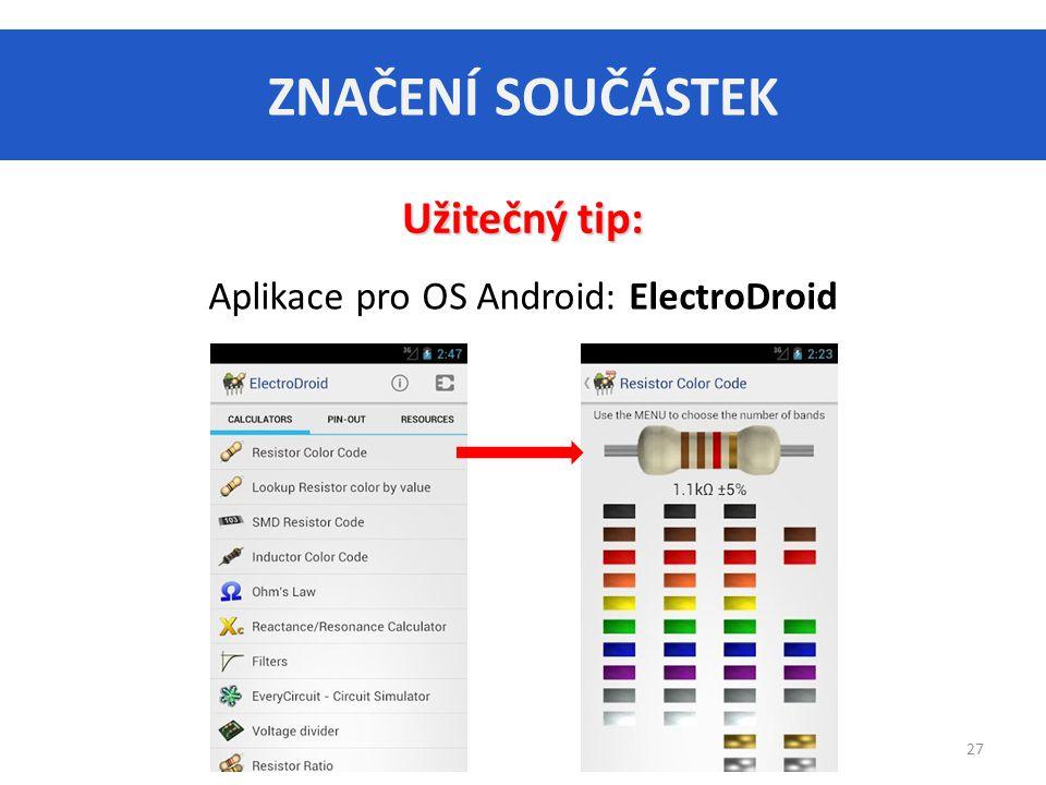 ZNAČENÍ SOUČÁSTEK 27 Užitečný tip: Aplikace pro OS Android: ElectroDroid