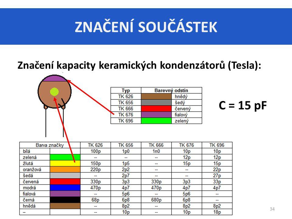 ZNAČENÍ SOUČÁSTEK 34 Značení kapacity keramických kondenzátorů (Tesla): C = 15 pF