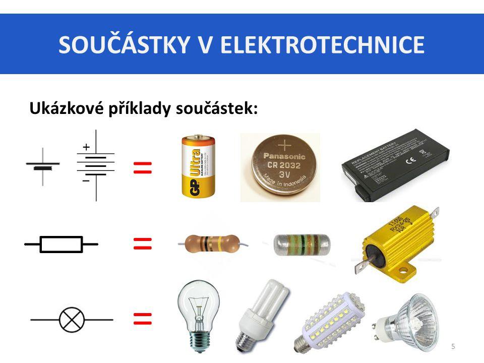 SOUČÁSTKY V ELEKTROTECHNICE 5 Ukázkové příklady součástek: = = =