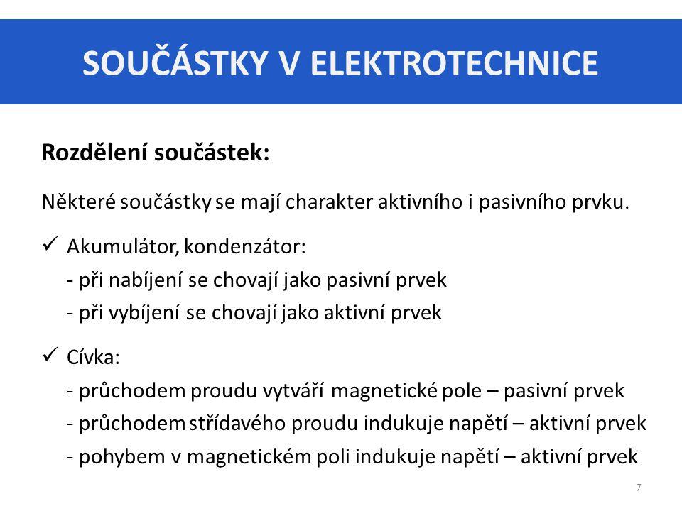 SOUČÁSTKY V ELEKTROTECHNICE 7 Rozdělení součástek: Některé součástky se mají charakter aktivního i pasivního prvku. Akumulátor, kondenzátor: - při nab