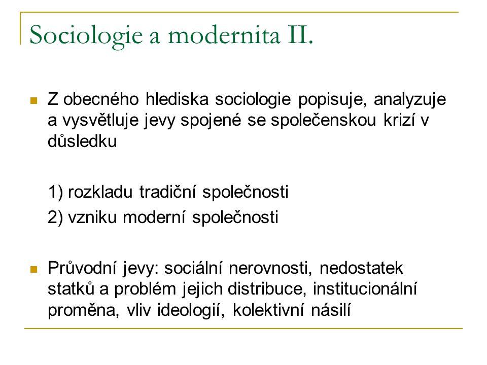 Sociologie a modernita II. Z obecného hlediska sociologie popisuje, analyzuje a vysvětluje jevy spojené se společenskou krizí v důsledku 1) rozkladu t