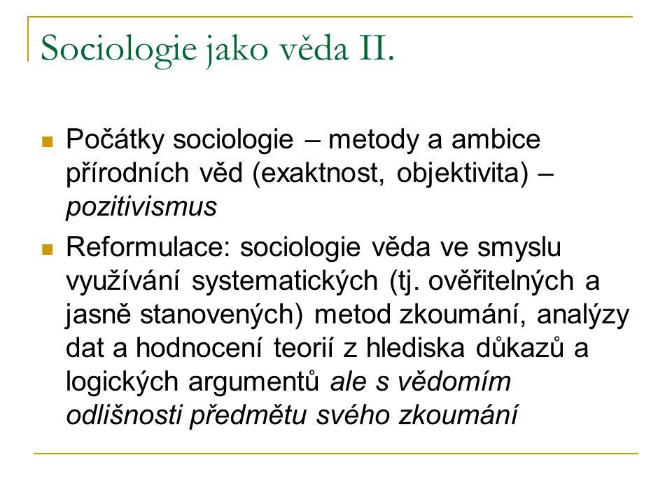Sociologie jako věda II. Počátky sociologie – metody a ambice přírodních věd (exaktnost, objektivita) – pozitivismus Reformulace: sociologie věda ve s