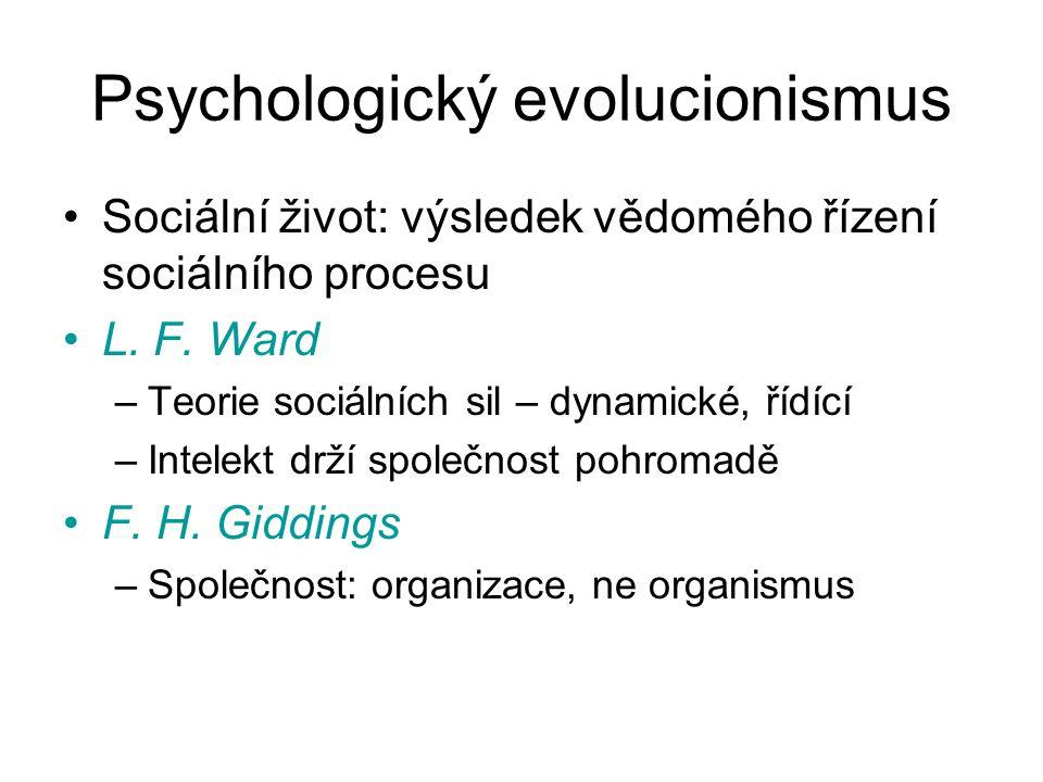 Psychologický evolucionismus Sociální život: výsledek vědomého řízení sociálního procesu L. F. Ward –Teorie sociálních sil – dynamické, řídící –Intele
