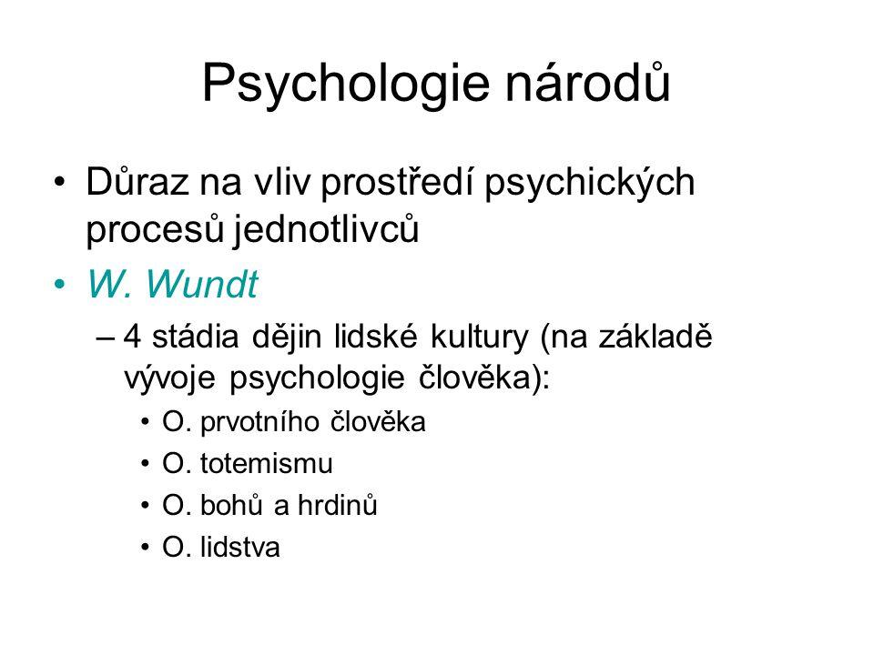 Psychologie národů Důraz na vliv prostředí psychických procesů jednotlivců W. Wundt –4 stádia dějin lidské kultury (na základě vývoje psychologie člov