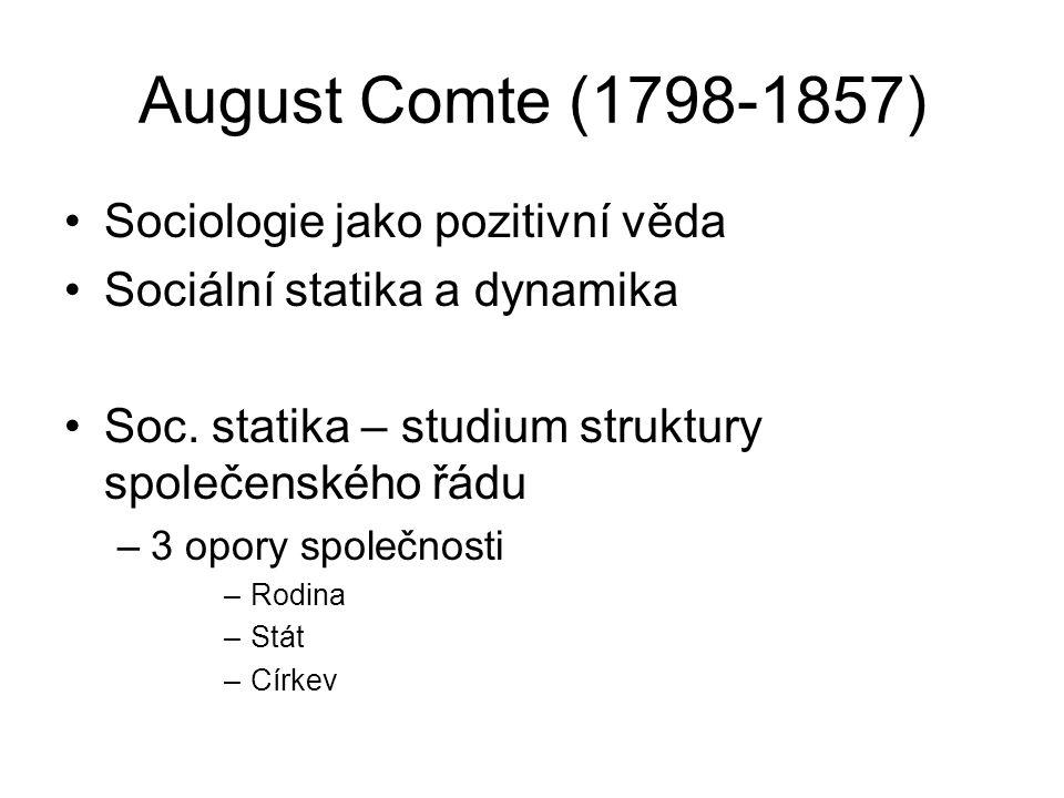 August Comte (1798-1857) Sociologie jako pozitivní věda Sociální statika a dynamika Soc. statika – studium struktury společenského řádu –3 opory spole