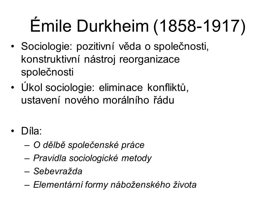 Émile Durkheim (1858-1917) Sociologie: pozitivní věda o společnosti, konstruktivní nástroj reorganizace společnosti Úkol sociologie: eliminace konflik