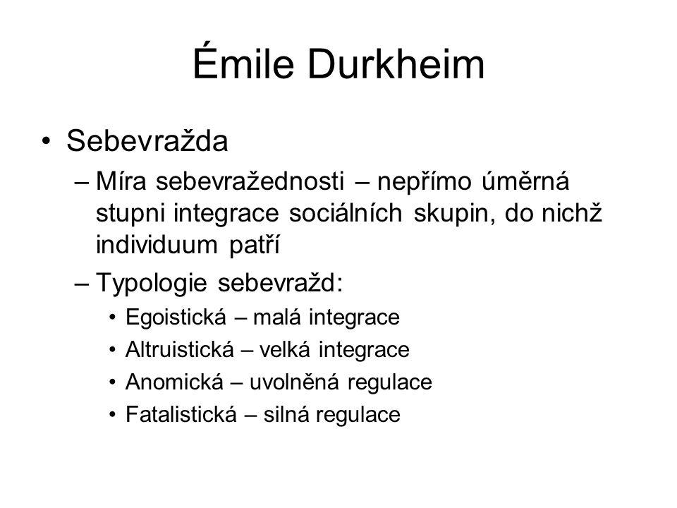 Émile Durkheim Sebevražda –Míra sebevražednosti – nepřímo úměrná stupni integrace sociálních skupin, do nichž individuum patří –Typologie sebevražd: E