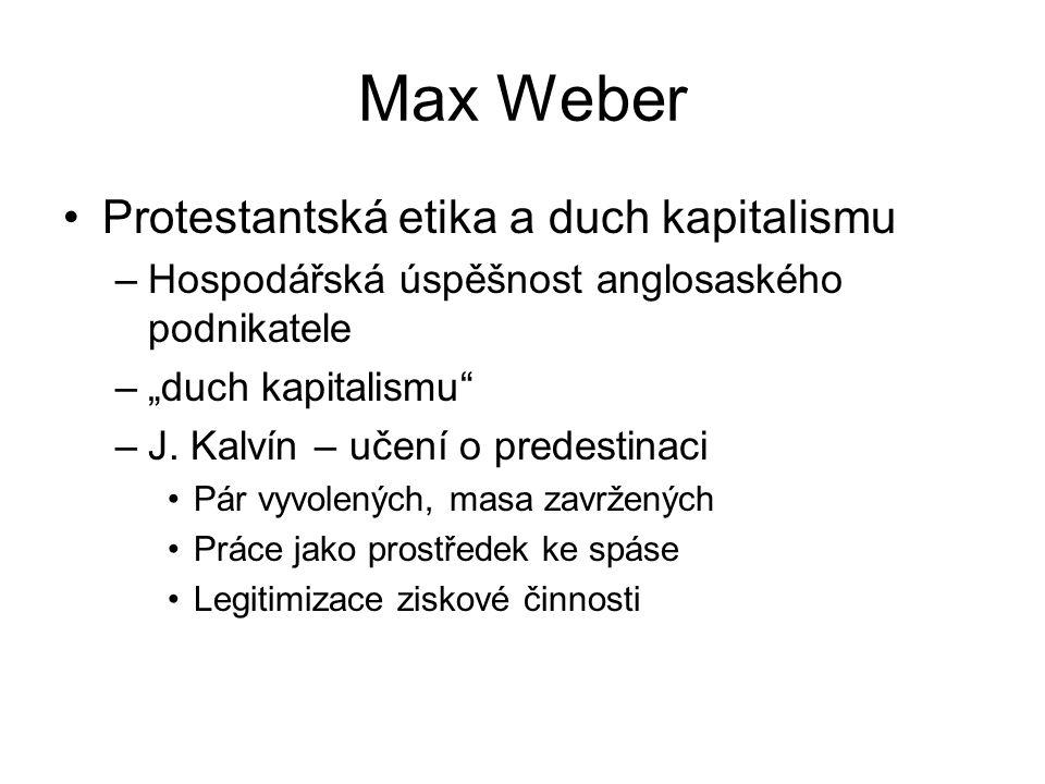 """Max Weber Protestantská etika a duch kapitalismu –Hospodářská úspěšnost anglosaského podnikatele –""""duch kapitalismu"""" –J. Kalvín – učení o predestinaci"""