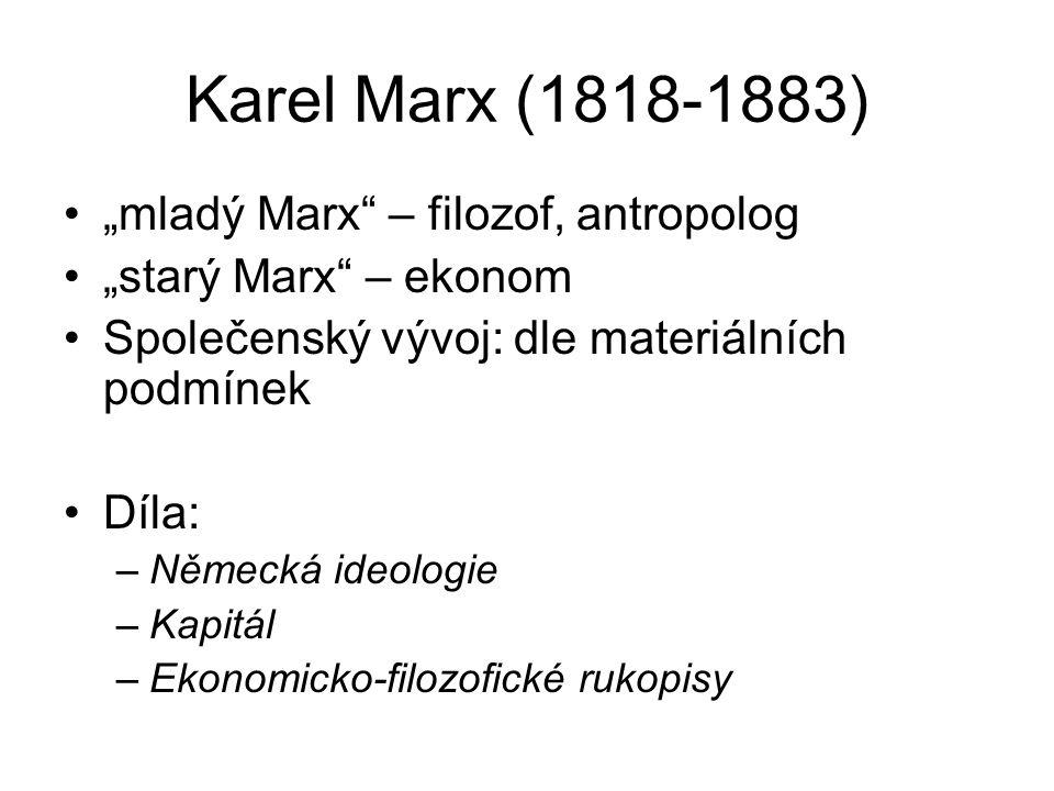 """Karel Marx (1818-1883) """"mladý Marx – filozof, antropolog """"starý Marx – ekonom Společenský vývoj: dle materiálních podmínek Díla: –Německá ideologie –Kapitál –Ekonomicko-filozofické rukopisy"""