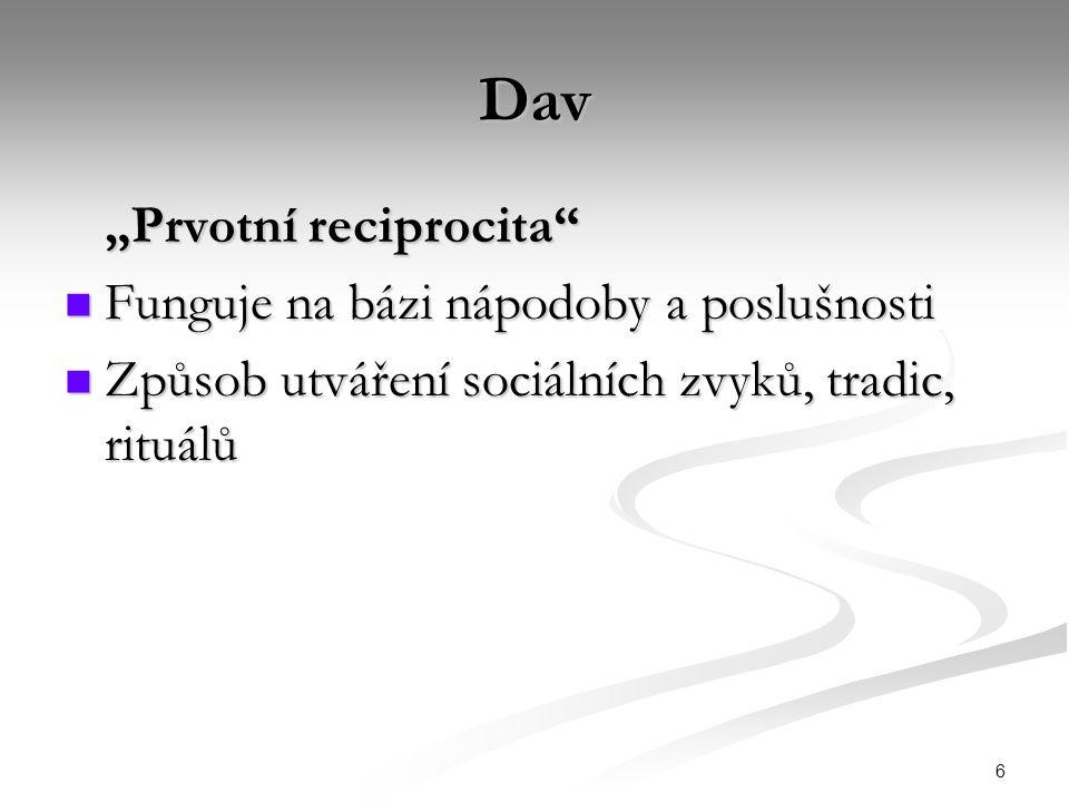 """6 Dav """"Prvotní reciprocita"""" Funguje na bázi nápodoby a poslušnosti Funguje na bázi nápodoby a poslušnosti Způsob utváření sociálních zvyků, tradic, ri"""