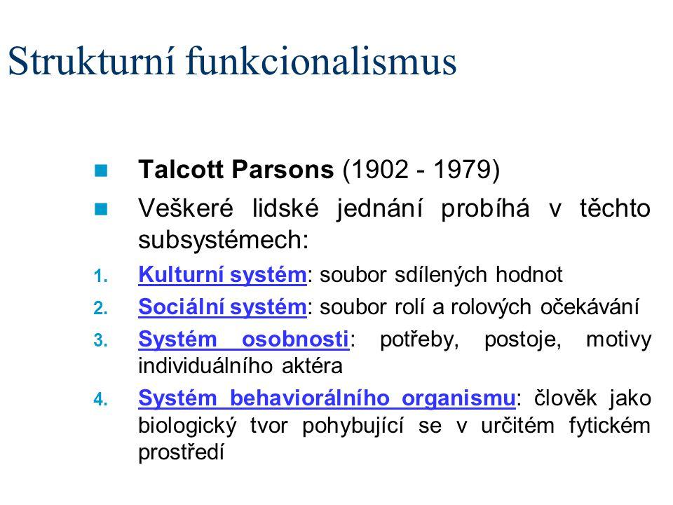 Strukturní funkcionalismus Talcott Parsons (1902 - 1979) Veškeré lidské jednání probíhá v těchto subsystémech: 1. Kulturní systém: soubor sdílených ho