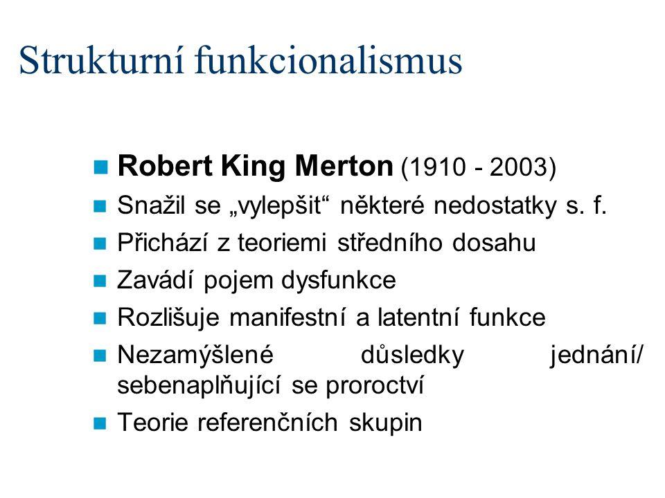 """Strukturní funkcionalismus Robert King Merton (1910 - 2003) Snažil se """"vylepšit"""" některé nedostatky s. f. Přichází z teoriemi středního dosahu Zavádí"""