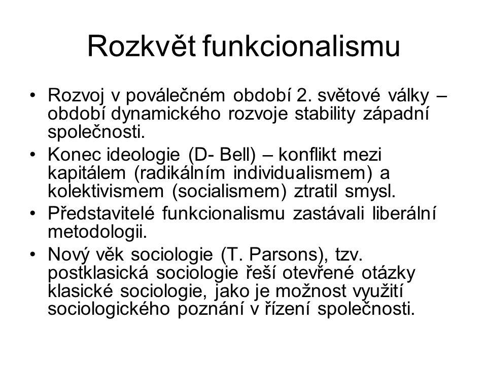 Rozkvět funkcionalismu Rozvoj v poválečném období 2. světové války – období dynamického rozvoje stability západní společnosti. Konec ideologie (D- Bel