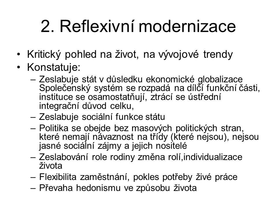 2. Reflexivní modernizace Kritický pohled na život, na vývojové trendy Konstatuje: –Zeslabuje stát v důsledku ekonomické globalizace Společenský systé